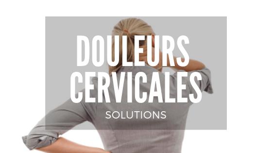 Comment vaincre les douleurs cervicales ? 5 solutions efficaces