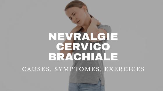 nevralgie cervico brachiale comment s'en débarrasser