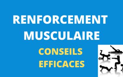 Renforcement Musculaire : Conseils Efficaces
